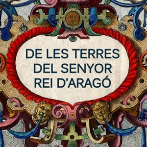 "Exposición ""De les terres del senyor rei d'Aragó"""